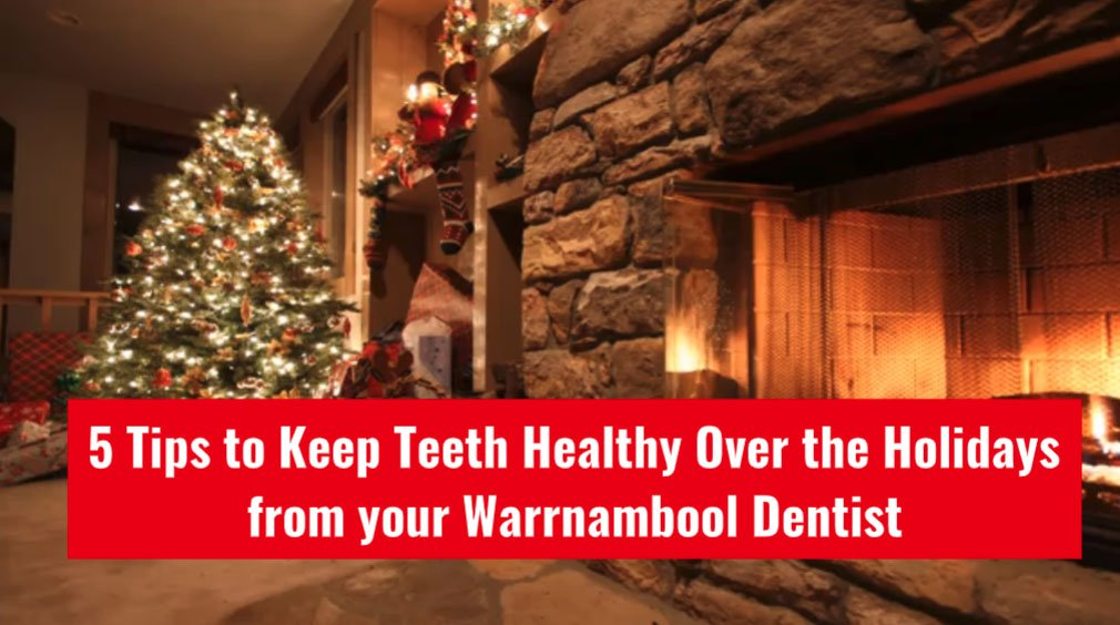 5 Tips to Keep Teeth Healthy Over the Holidays from your Warrnambool Dentist